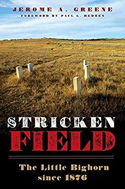 Stricken Field: The Little Bighorn Since 1876