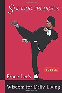 Striking Thoughts: Bruce Lee's Wisdom for Daily Living 9780804834711