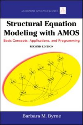Structural Equation Modeling with AMOS: Basic Concepts, Applications, and Programming 9780805863727