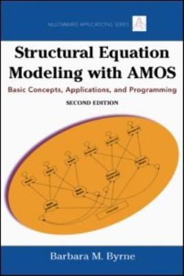 Structural Equation Modeling with AMOS: Basic Concepts, Applications, and Programming 9780805863734