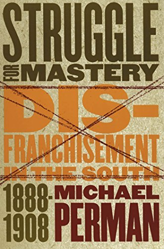 Struggle for Mastery: Disfranchisement in the South, 1888-1908 9780807849095