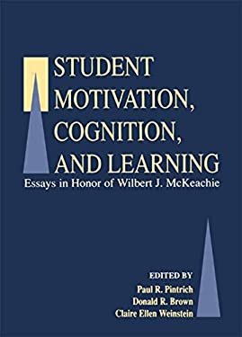 Student Motivation, Cognition, and Learning: Essays in Honor of Wilbert J. McKeachie 9780805813760
