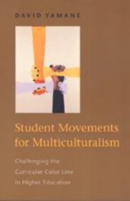 Student Movements for Multiculturalism: Challenging the Curricular Color Line in Higher Education 9780801870996