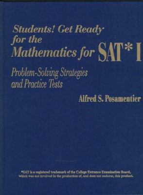 Students! Get Ready for the Mathematics for SAT* I: Problem-Solving Strategies and Practice Tests 9780803964150