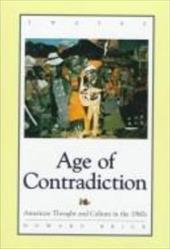 Studies in the American Thought and Culture Series: Age of Contradiction: American Thought and Culture in the 1960s 3301830