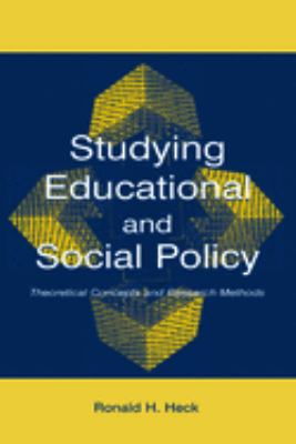 Studying Educational and Social Policy: Theoretical Concepts and Research Methods 9780805844603