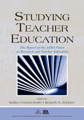 Studying Teacher Education: The Report of the Aera Panel on Research and Teacher Education 9780805855920