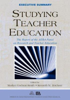 Studying Teacher Education: The Report of the Aera Panel on Research and Teacher Education 9780805855944