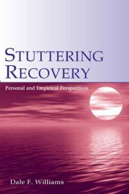 Stuttering Recovery: Personal and Empirical Perspectives 9780805847710