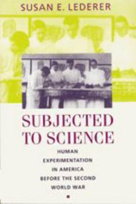 Subjected to Science: Human Experimentation in America Before the Second World War 9780801857096