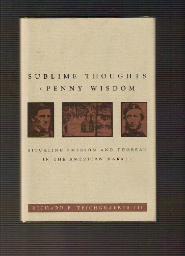 Sublime Thoughts/Penny Wisdom: Situating Emerson and Thoreau in the American Market 9780801850004