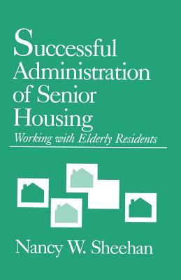 Successful Administration of Senior Housing: Working with Elderly Residents 9780803945258