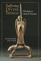 Suffering Divine Things: Theology as Church Practice 3249766