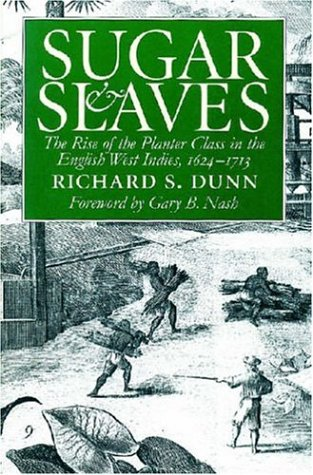Sugar and Slaves: The Rise of the Planter Class in the English West Indies, 1624-1713 9780807848777