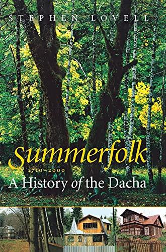 Summerfolk: A History of the Dacha, 1710-2000 9780801440717