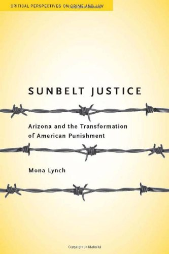 Sunbelt Justice: Arizona and the Transformation of American Punishment 9780804762854