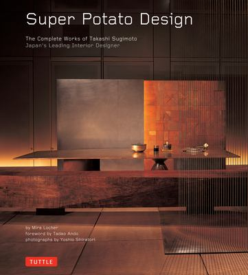 Super Potato Design: The Complete Works of Takashi Sugimoto: Japan's Leading Interior Designer 9780804837378