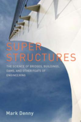 Super Structures: The Physics of Bridges, Buildings, Dams, and Other Feats of Engineering 9780801894374