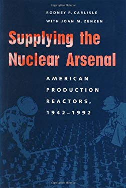 Supplying the Nuclear Arsenal: American Production Reactors, 1942-1992 9780801852077