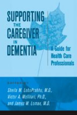 Supporting the Caregiver in Dementia: A Guide for Health Care Professionals 9780801883439