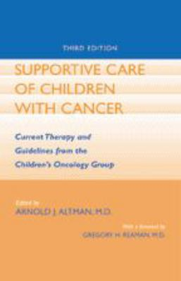 Supportive Care of Children with Cancer: Current Therapy and Guidelines from the Children's Oncology Group 9780801879098