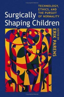 Surgically Shaping Children: Technology, Ethics, and the Pursuit of Normality 9780801883057