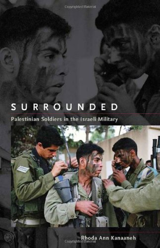 Surrounded: Palestinian Soldiers in the Israeli Military 9780804758581