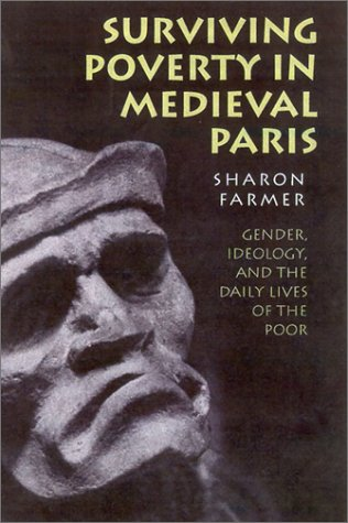 Surviving Poverty in Medieval Paris: Gender, Ideology, and the Daily Lives of the Poor 9780801438363