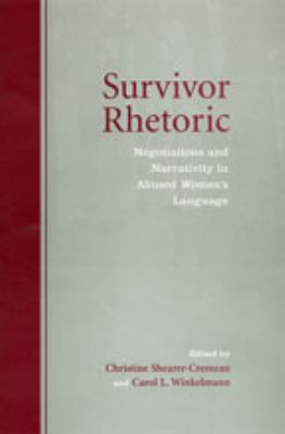 Survivor Rhetoric: Negotiations and Narrativity in Abused Women's Language 9780802094919