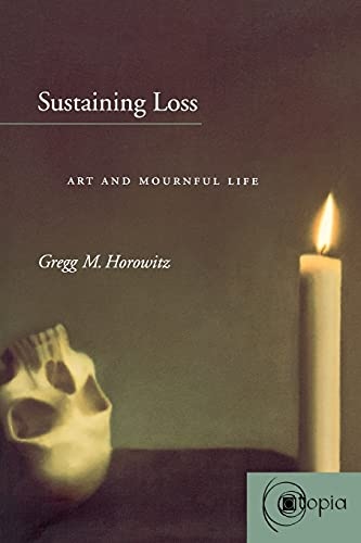 Sustaining Loss: Art and Mournful Life 9780804739689