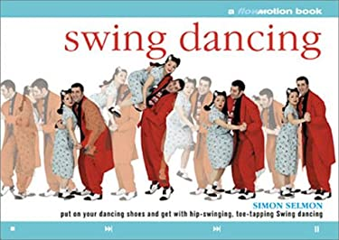 Swing Dancing: A Flowmotion Book: Put on Your Dancing Shoes and Get with Hip-Swinging, Toe-Tapping Swing Dancing 9780806993805