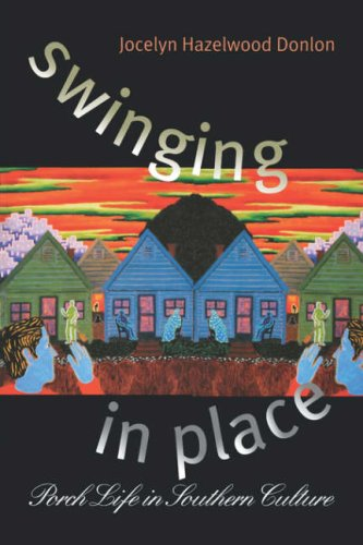 Swinging in Place: Porch Life in Southern Culture 9780807849774