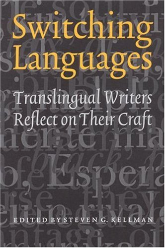 Switching Languages: Translingual Writers Reflect on Their Craft 9780803278073
