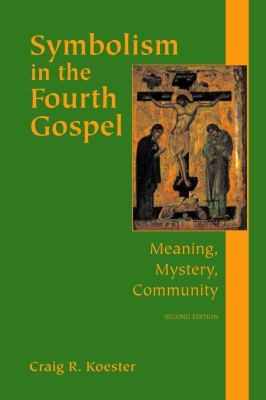 Symbolism in the Fourth Gospel: Meaning, Mystery, Community 9780800635947