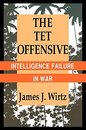TET Offensive: Intelligence Failure in War 9780801482090
