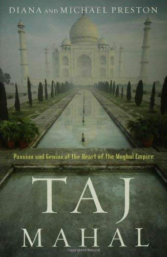 Taj Mahal: Passion and Genius at the Heart of the Moghul Empire 9780802716736