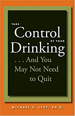Take Control of Your Drinking...and You May Not Need to Quit 9780801886676
