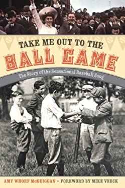 Take Me Out to the Ball Game: The Story of the Sensational Baseball Song 9780803218918
