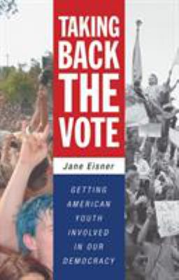 Taking Back the Vote: Getting American Youth Involved in Our Democracy 9780807043431