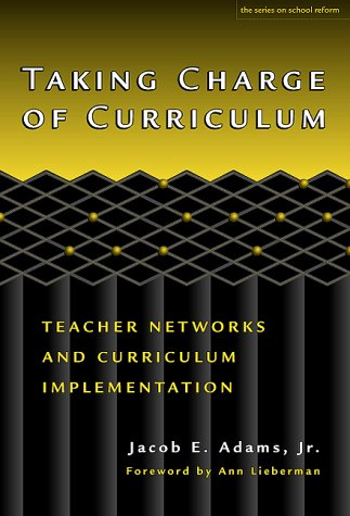 Taking Charge of Curriculum: Teacher Networks and Curriculum Implementation 9780807739488