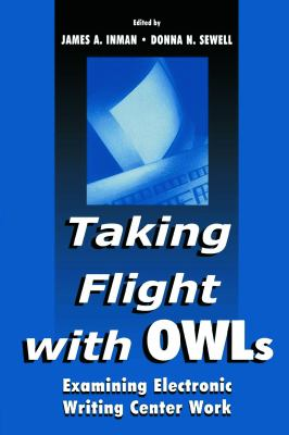 Taking Flight with Owls: Examining Electronic Writing Center Work 9780805831726