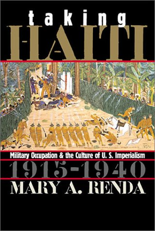 Taking Haiti: Military Occupation and the Culture of U.S. Imperialism, 1915-1940 9780807849385