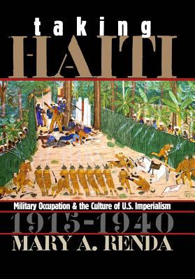 Taking Haiti: Military Occupation and the Culture of U.S. Imperialism, 1915-1940 9780807826287