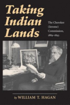 Taking Indian Lands: The Cherokee (Jerome) Commission, 1889-1893 9780806135137