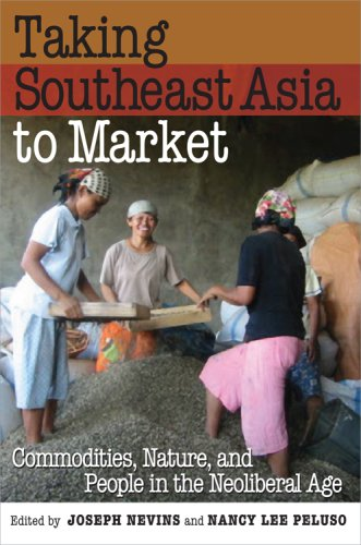 Taking Southeast Asia to Market: Commodities, Nature, and People in the Neoliberal Age 9780801474330