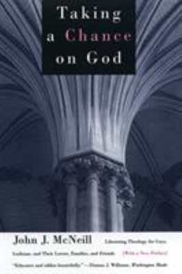 Taking a Chance on God: Liberating Theology for Gays, Lesbians, and Their Lovers, Families, and Friends 9780807079454
