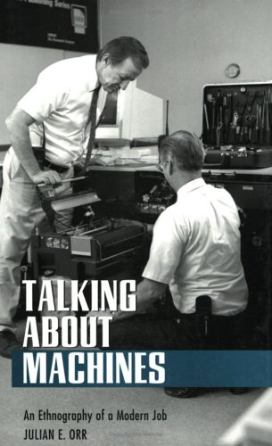 Talking about Machines: An Ethnography of a Modern Job 9780801483905