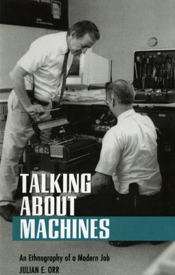 Talking about Machines: An Ethnography of a Modern Job 9780801432972