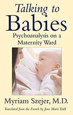 Talking to Babies: Psychoanalysis on the Maternity Ward 9780807021149