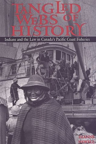 Tangled Webs of History: Indians and the Law in Canada's Pacific Coast Fisheries 9780802077462